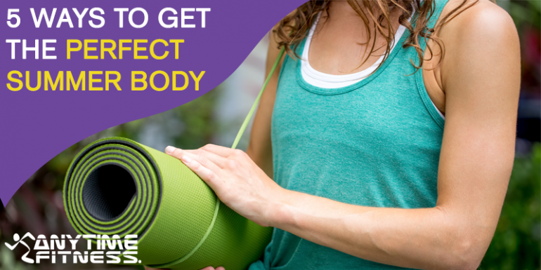5 ways to get the perfect summer body